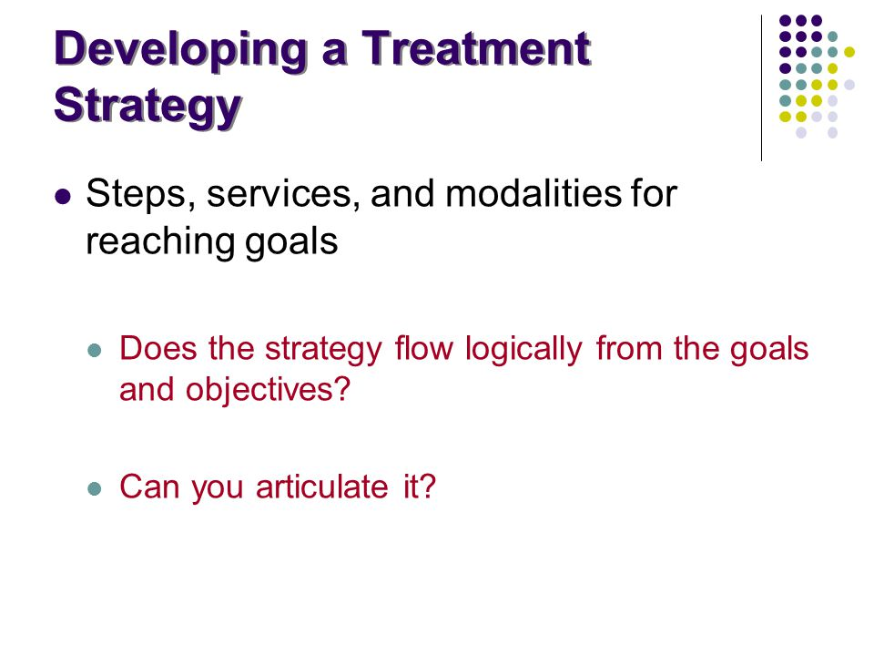 Developing a Treatment Strategy