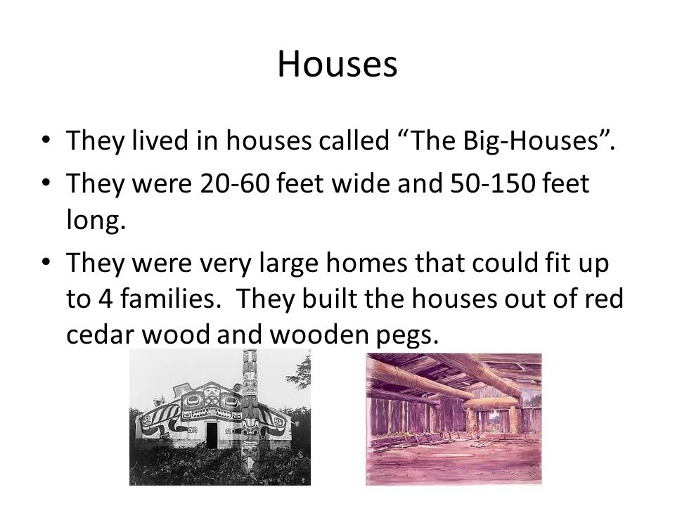 Houses They lived in houses called The Big-Houses .