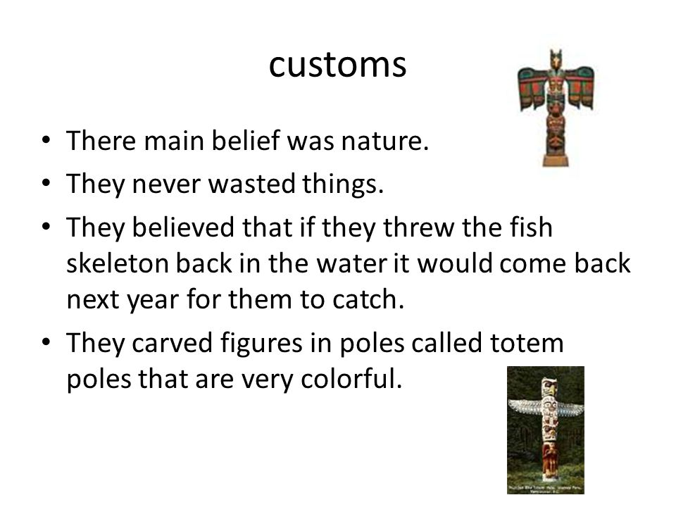 customs There main belief was nature. They never wasted things.