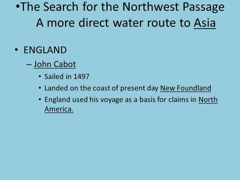 The Search for the Northwest Passage A more direct water route to Asia