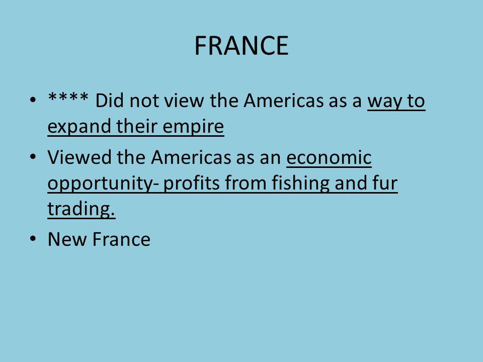 FRANCE **** Did not view the Americas as a way to expand their empire