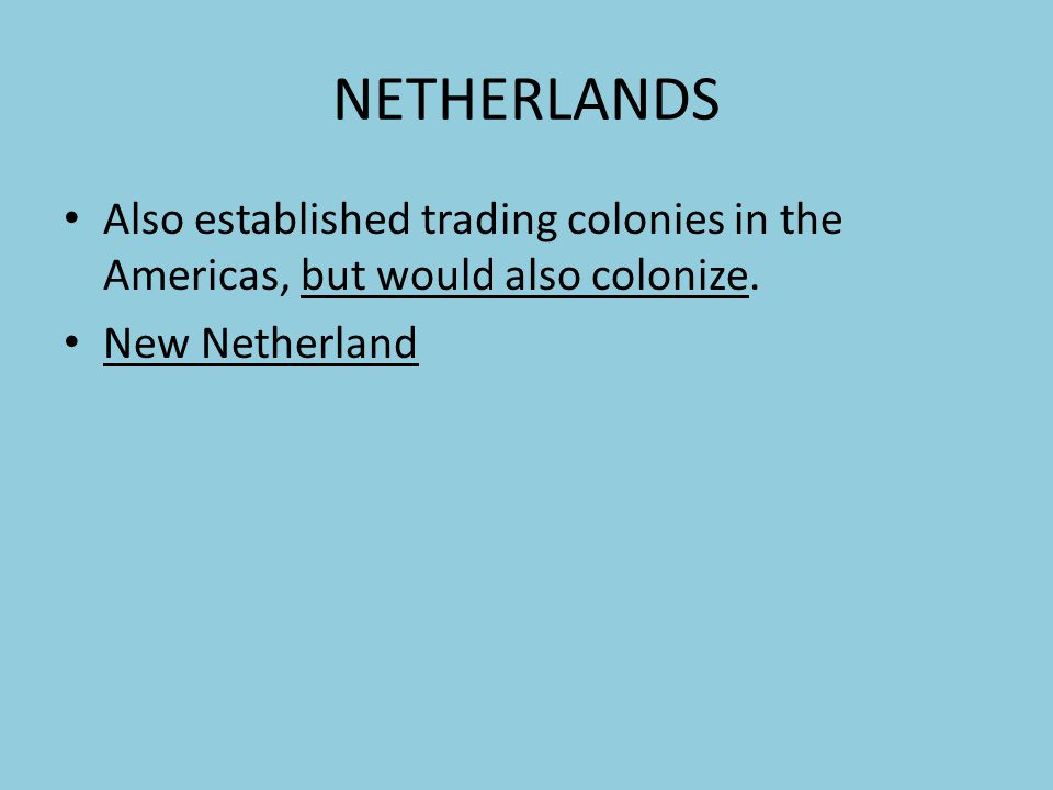 NETHERLANDS Also established trading colonies in the Americas, but would also colonize.