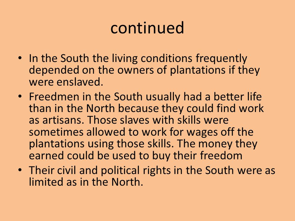 continued In the South the living conditions frequently depended on the owners of plantations if they were enslaved.