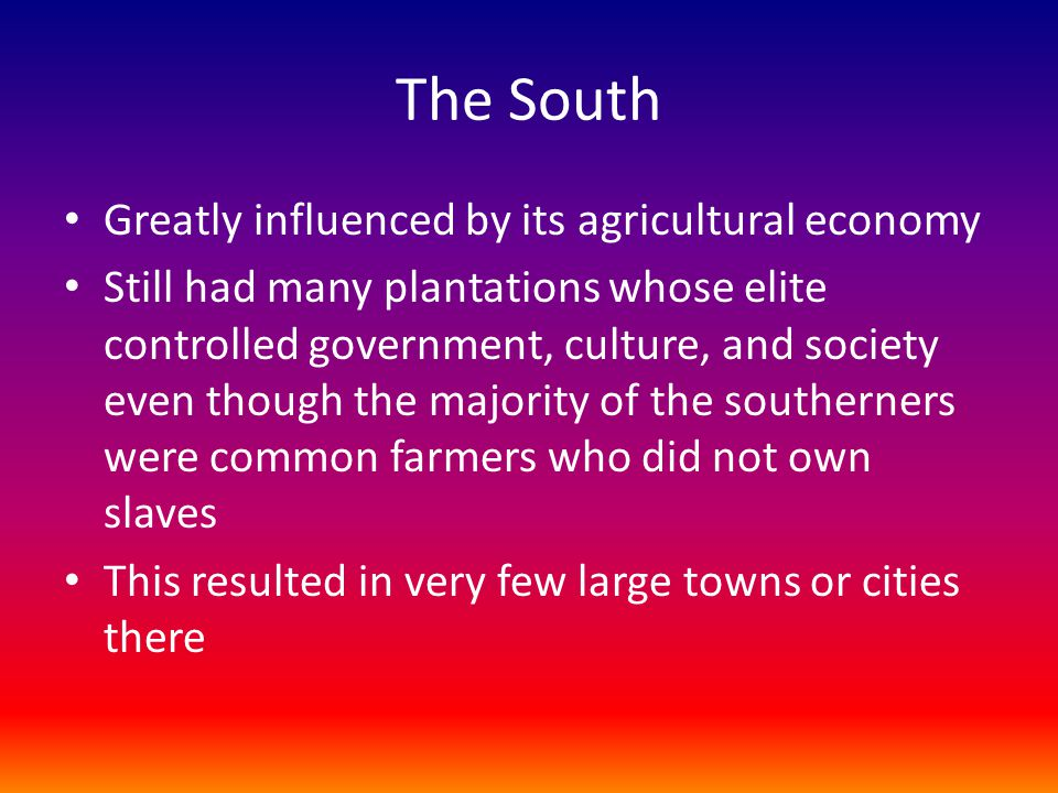 The South Greatly influenced by its agricultural economy