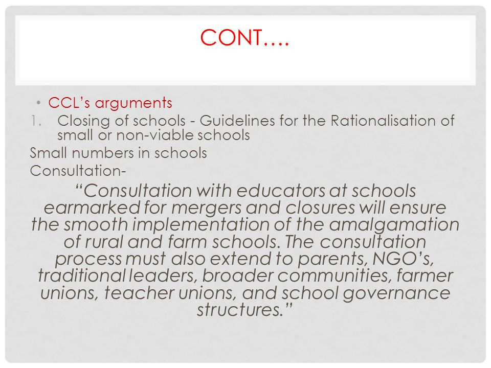 Cont…. CCL's arguments. Closing of schools - Guidelines for the Rationalisation of small or non-viable schools.