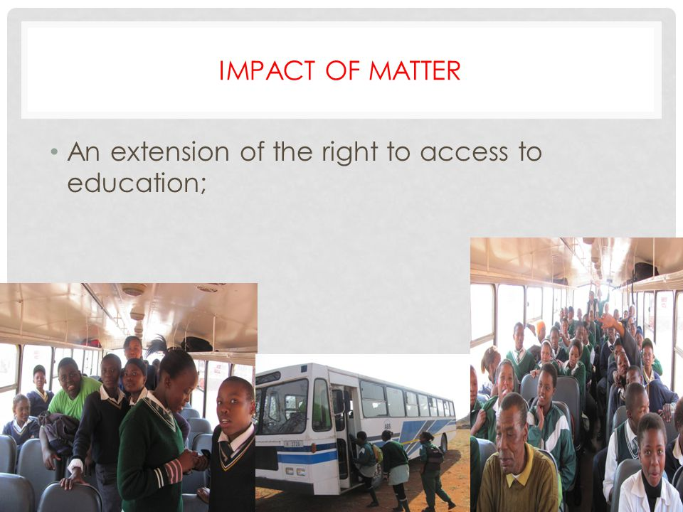 IMPACT OF MATTER An extension of the right to access to education;