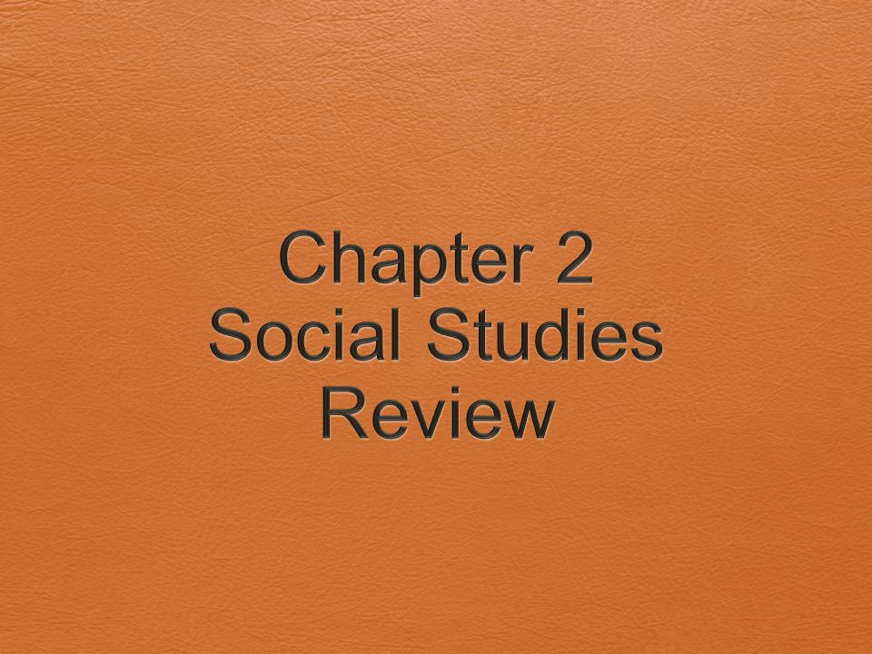 Chapter 2 Social Studies Review