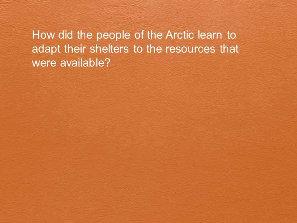 How did the people of the Arctic learn to adapt their shelters to the resources that were available