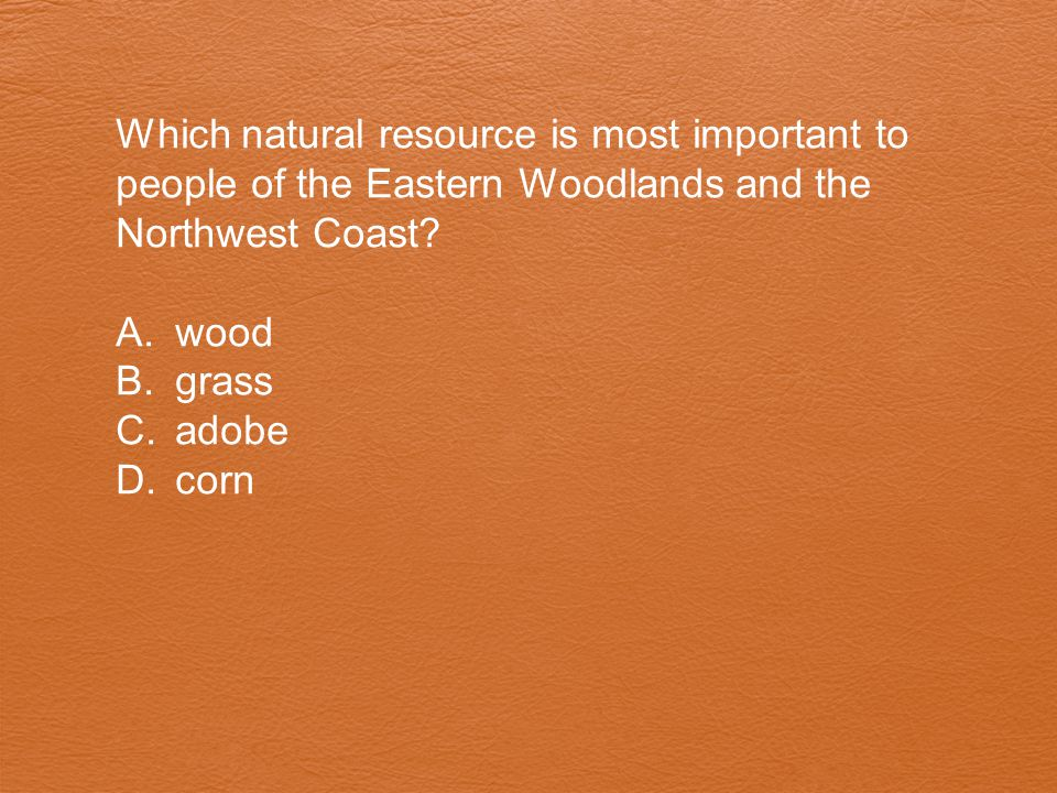 Which natural resource is most important to people of the Eastern Woodlands and the Northwest Coast