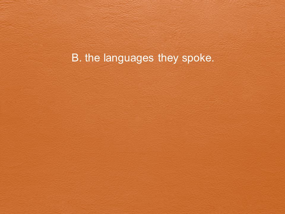 B. the languages they spoke.