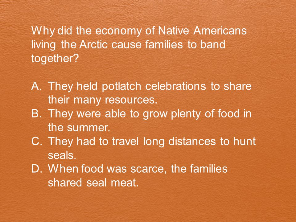 Why did the economy of Native Americans living the Arctic cause families to band together