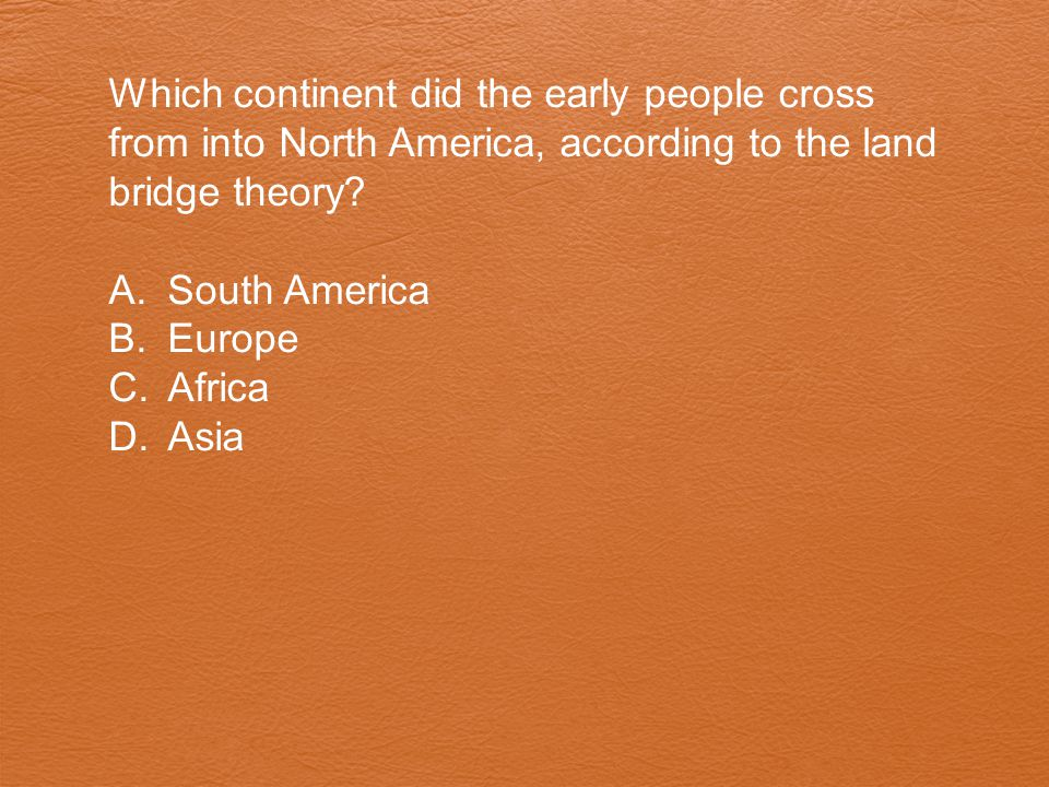Which continent did the early people cross from into North America, according to the land bridge theory