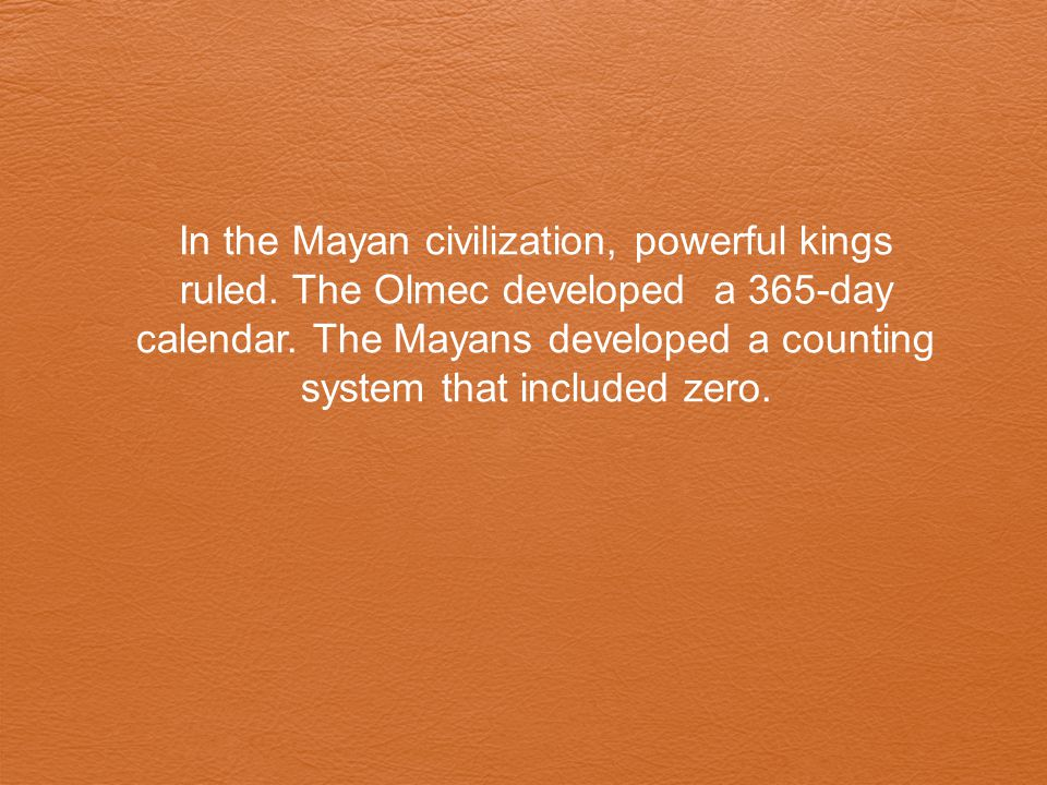 In the Mayan civilization, powerful kings ruled