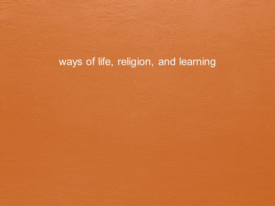 ways of life, religion, and learning