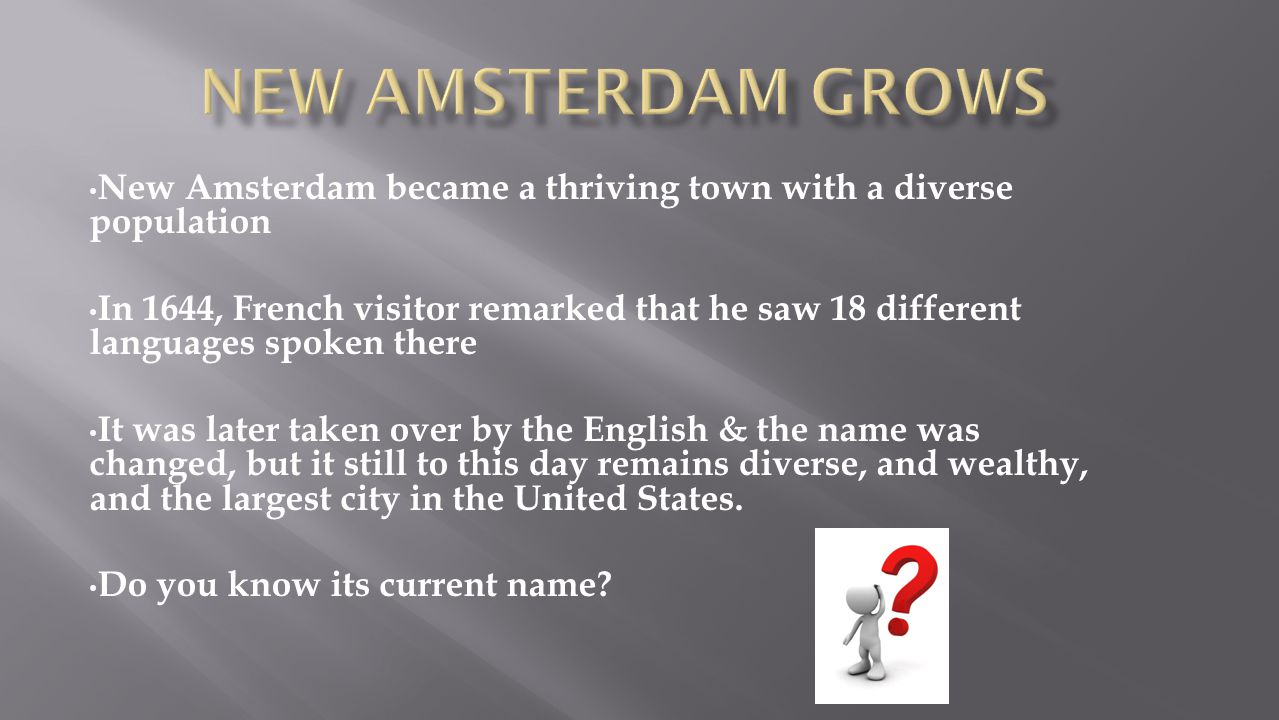 New Amsterdam Grows New Amsterdam became a thriving town with a diverse population.