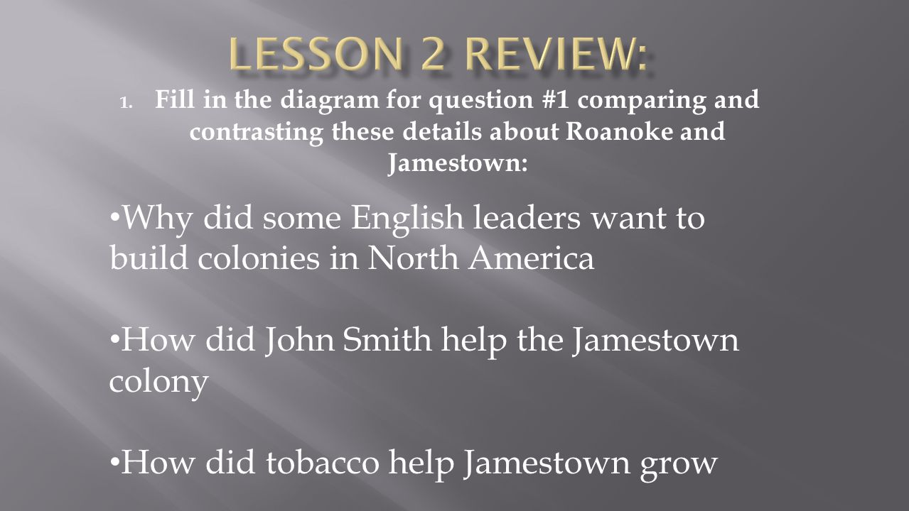Lesson 2 Review: Fill in the diagram for question #1 comparing and contrasting these details about Roanoke and Jamestown:
