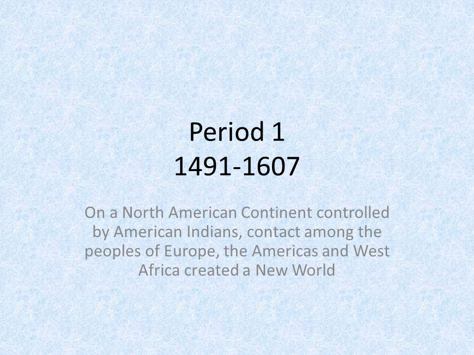 Period 1 1491-1607