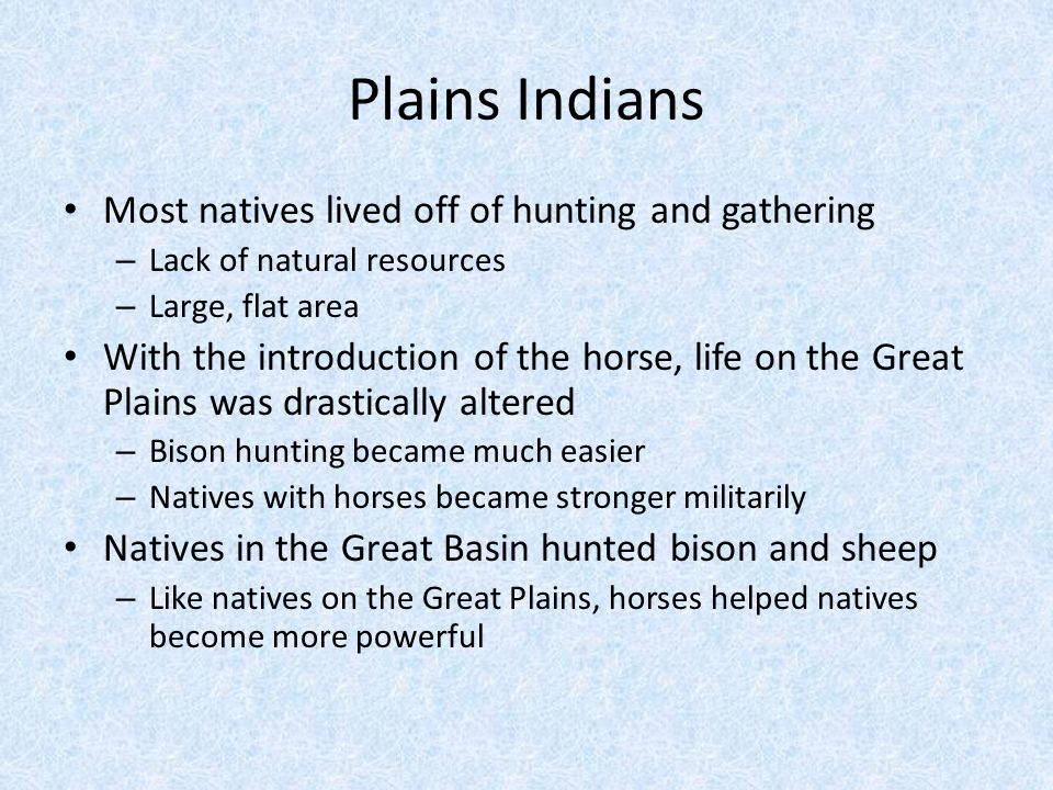 Plains Indians Most natives lived off of hunting and gathering