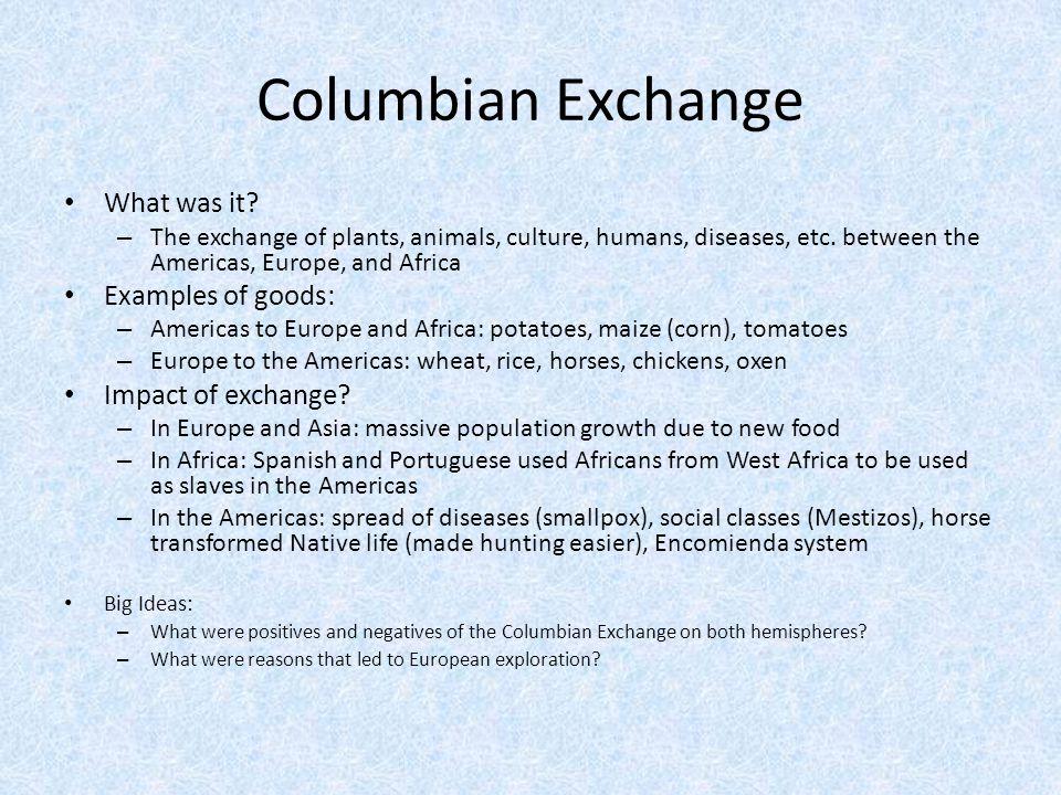 Columbian Exchange What was it Examples of goods: Impact of exchange