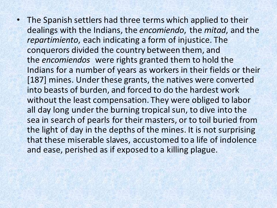 The Spanish settlers had three terms which applied to their dealings with the Indians, the encomiendo, the mitad, and the repartimiento, each indicating a form of injustice.
