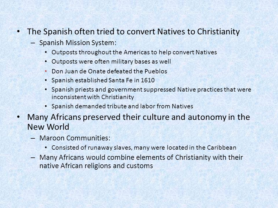The Spanish often tried to convert Natives to Christianity