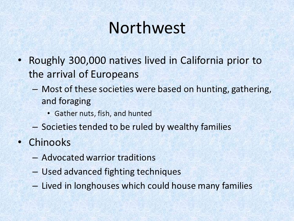 Northwest Roughly 300,000 natives lived in California prior to the arrival of Europeans.