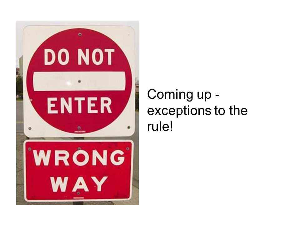 Coming up - exceptions to the rule!