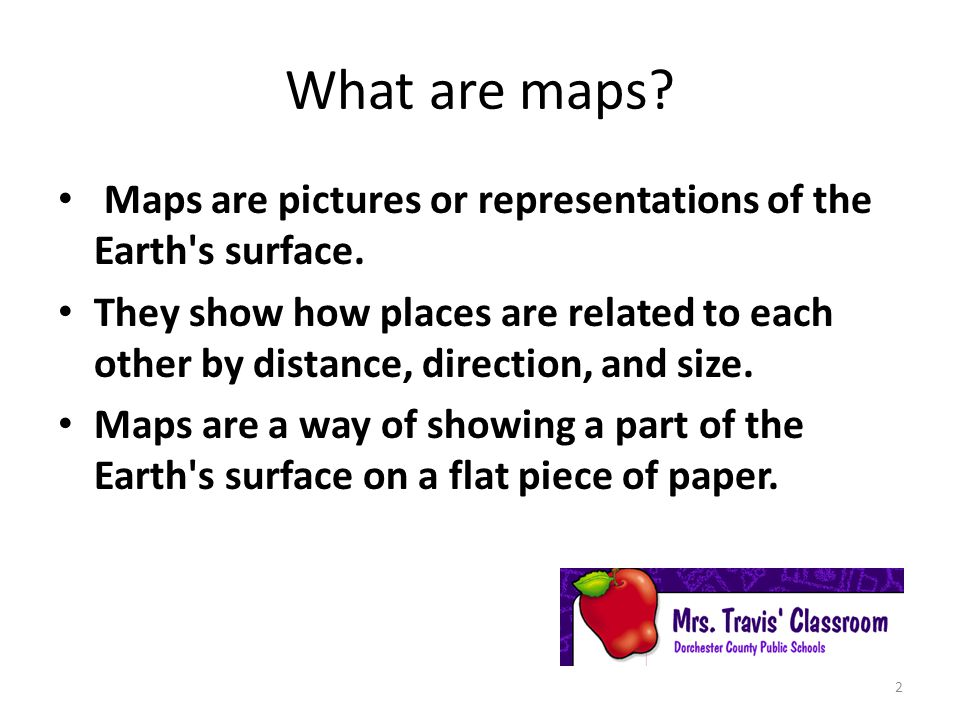 What are maps Maps are pictures or representations of the Earth s surface.