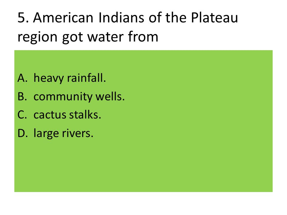 5. American Indians of the Plateau region got water from