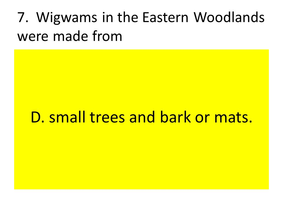 7. Wigwams in the Eastern Woodlands were made from