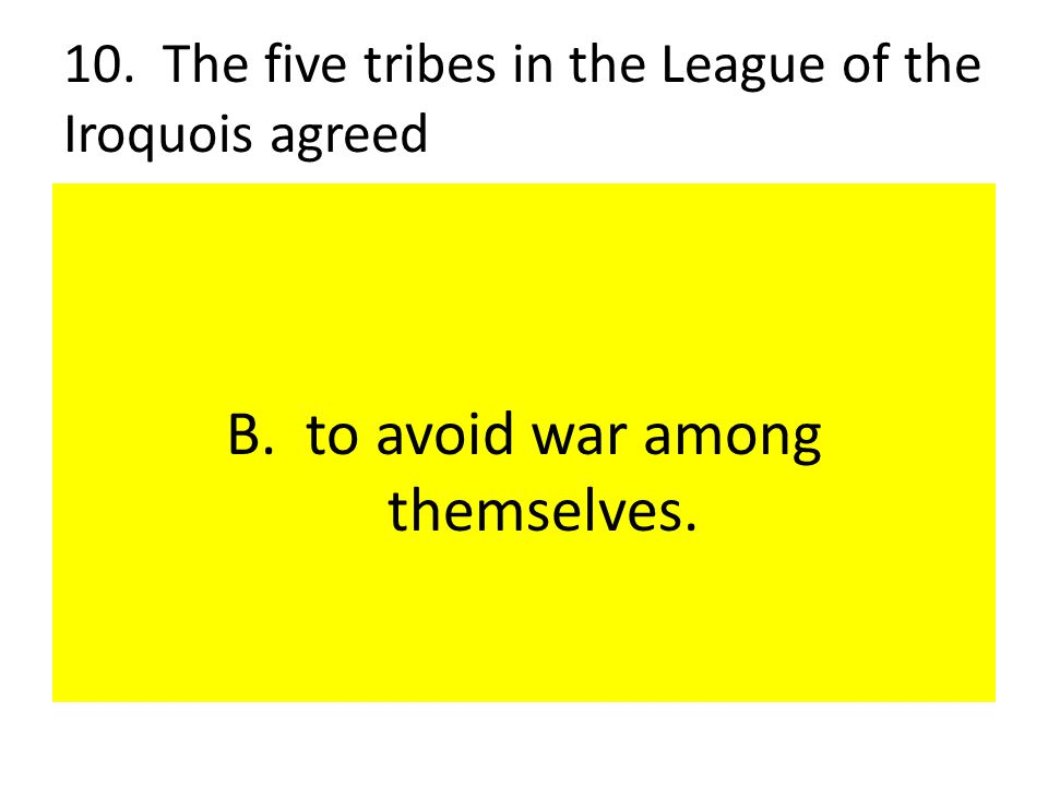 10. The five tribes in the League of the Iroquois agreed