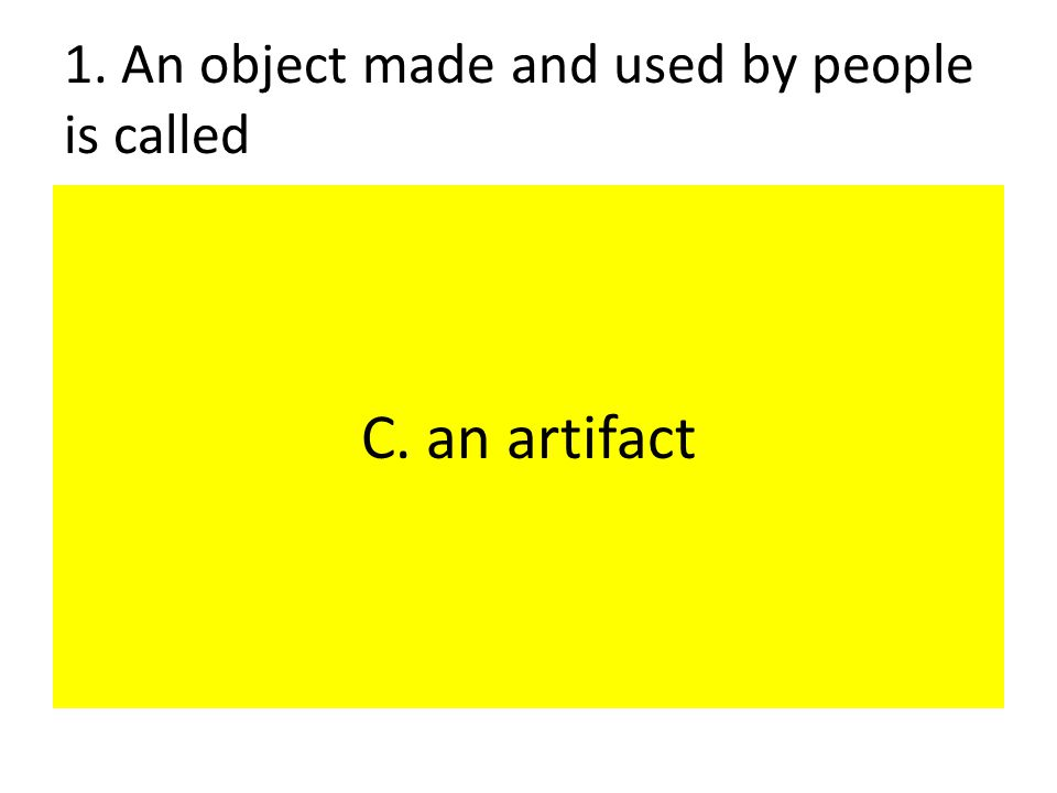 1. An object made and used by people is called