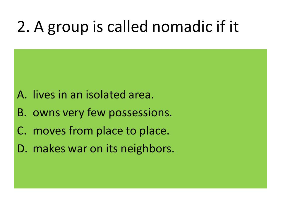 2. A group is called nomadic if it