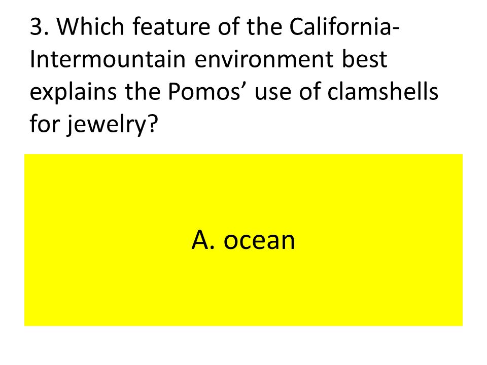 3. Which feature of the California-Intermountain environment best explains the Pomos' use of clamshells for jewelry