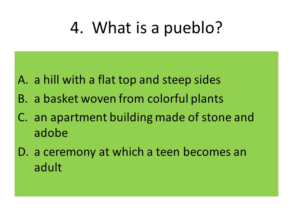4. What is a pueblo a hill with a flat top and steep sides