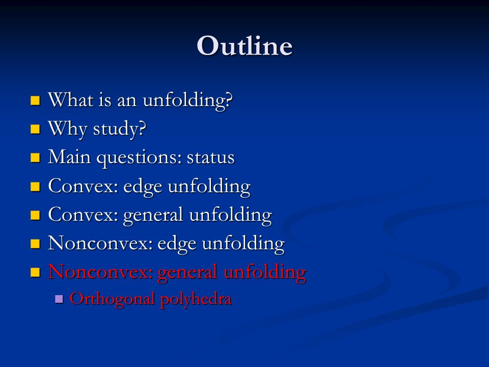 Outline What is an unfolding Why study Main questions: status