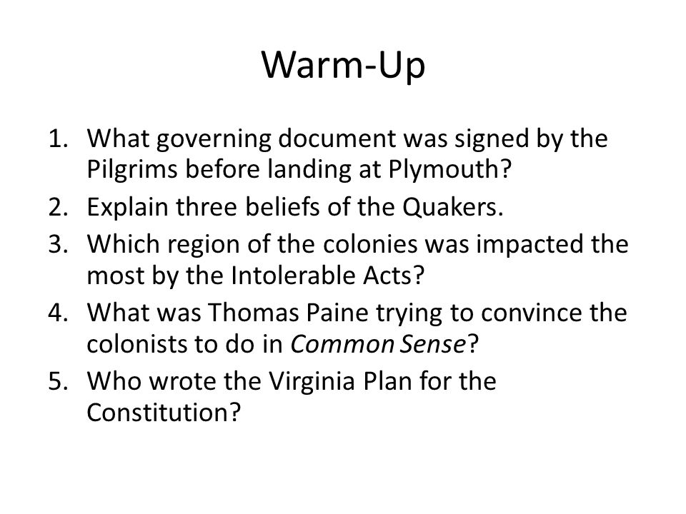 Warm-Up What governing document was signed by the Pilgrims before landing at Plymouth Explain three beliefs of the Quakers.