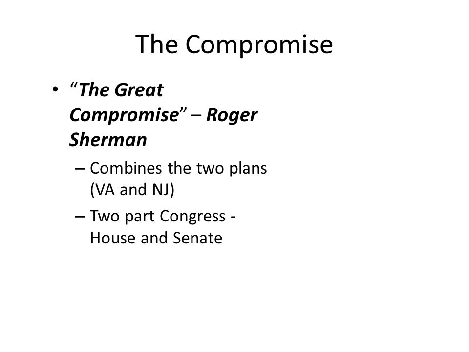 The Compromise The Great Compromise – Roger Sherman