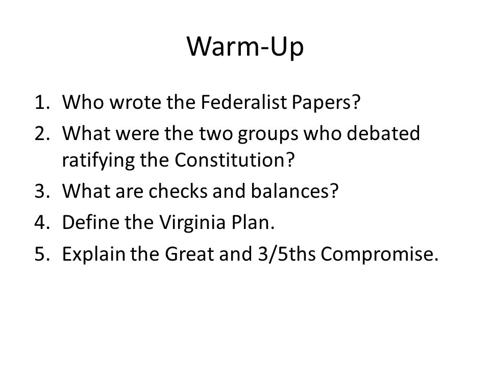 Warm-Up Who wrote the Federalist Papers