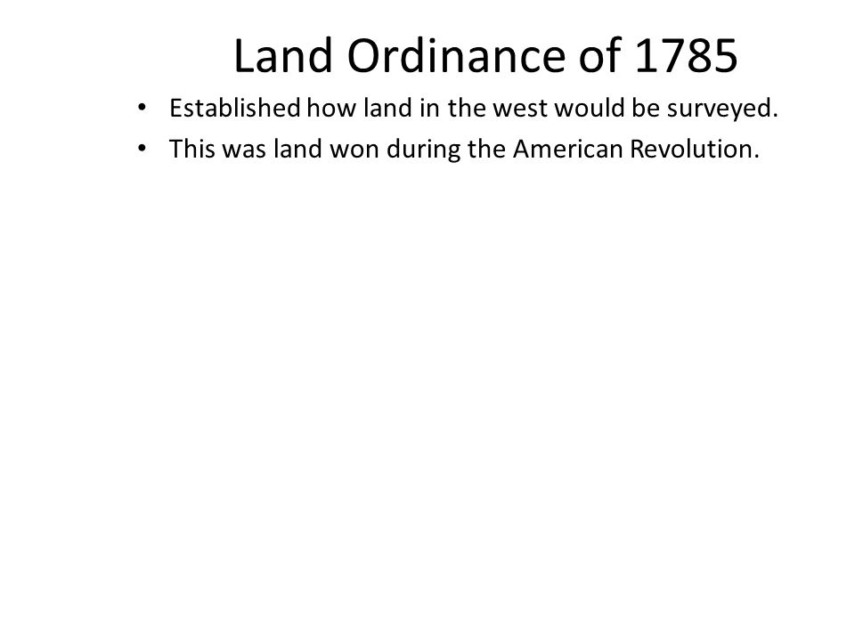 Land Ordinance of 1785 Established how land in the west would be surveyed.