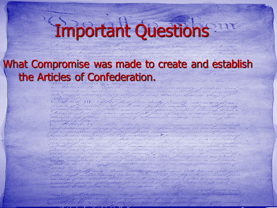 Important Questions What Compromise was made to create and establish the Articles of Confederation.