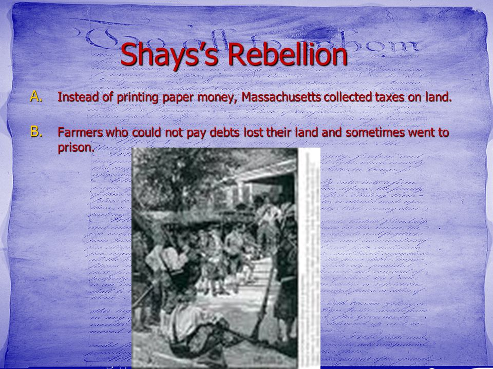 Shays's Rebellion Instead of printing paper money, Massachusetts collected taxes on land.