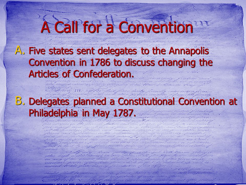 A Call for a Convention Five states sent delegates to the Annapolis Convention in 1786 to discuss changing the Articles of Confederation.