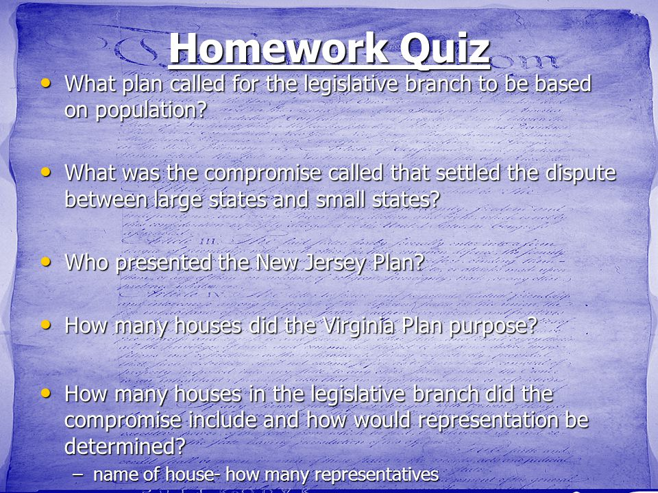 Homework Quiz What plan called for the legislative branch to be based on population