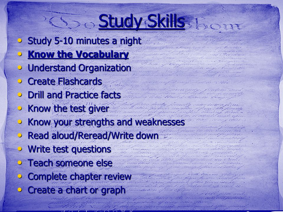 Study Skills Study 5-10 minutes a night Know the Vocabulary