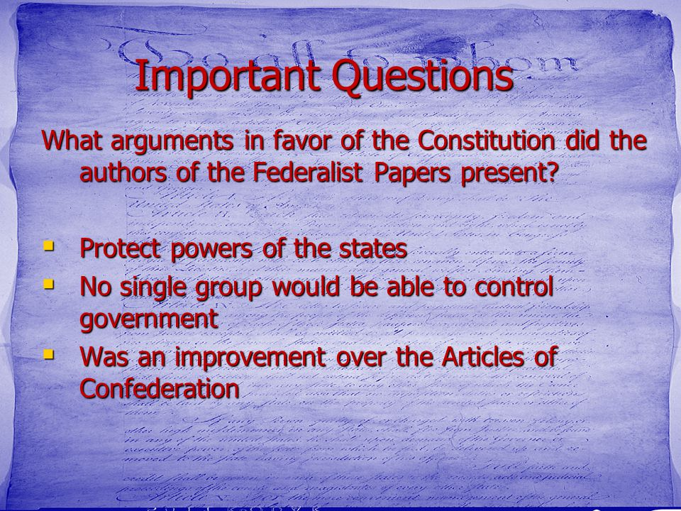 Important Questions What arguments in favor of the Constitution did the authors of the Federalist Papers present