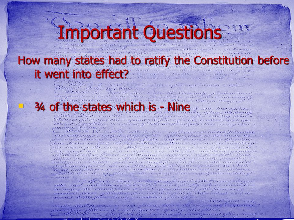 Important Questions How many states had to ratify the Constitution before it went into effect.