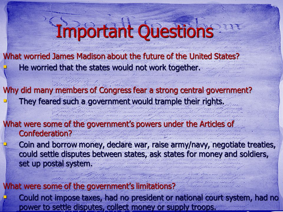 Important Questions What worried James Madison about the future of the United States He worried that the states would not work together.