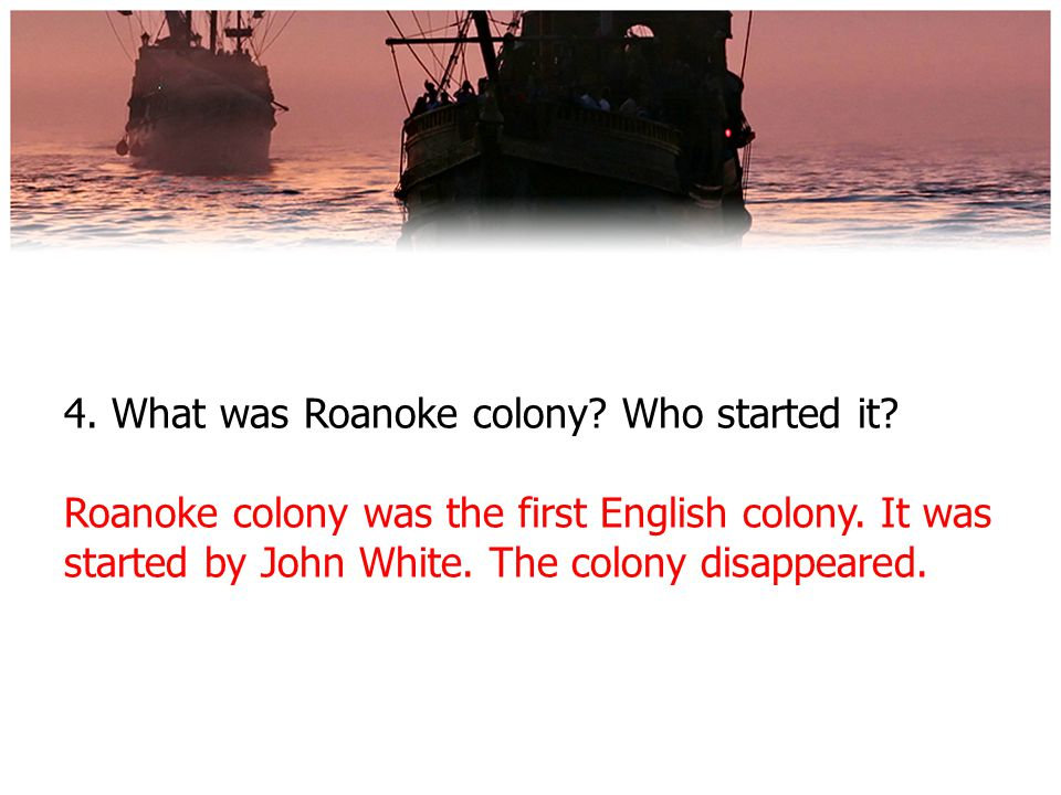 4. What was Roanoke colony. Who started it