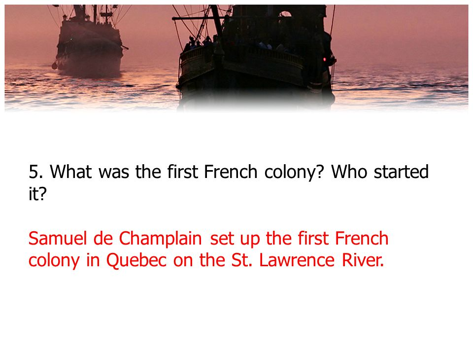 5. What was the first French colony. Who started it